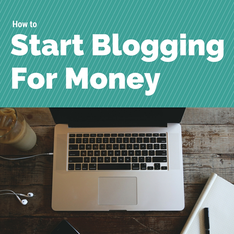 How to Start Blogging for Money